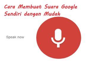 Cara membuat suara google sendiri dengan mudah
